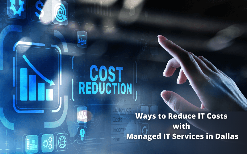 ways to reduce it costs with Managed IT Services dallas
