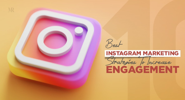 10 Instagram Marketing Strategies That You Need To Consider