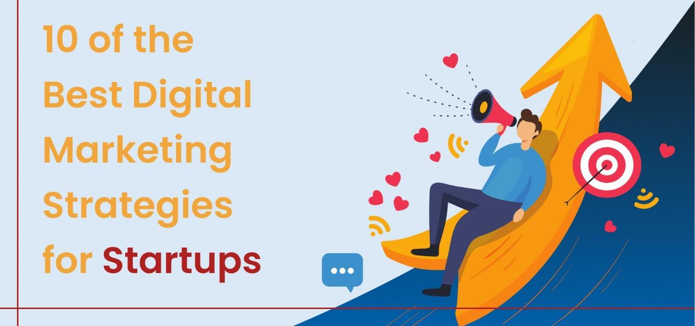 10 Best Digital Marketing Strategies for Startups