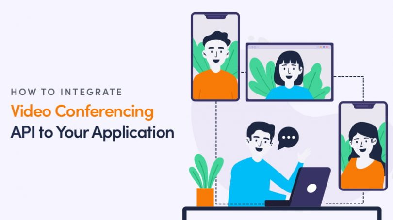 How To Integrate a Video Conferencing API To Your App