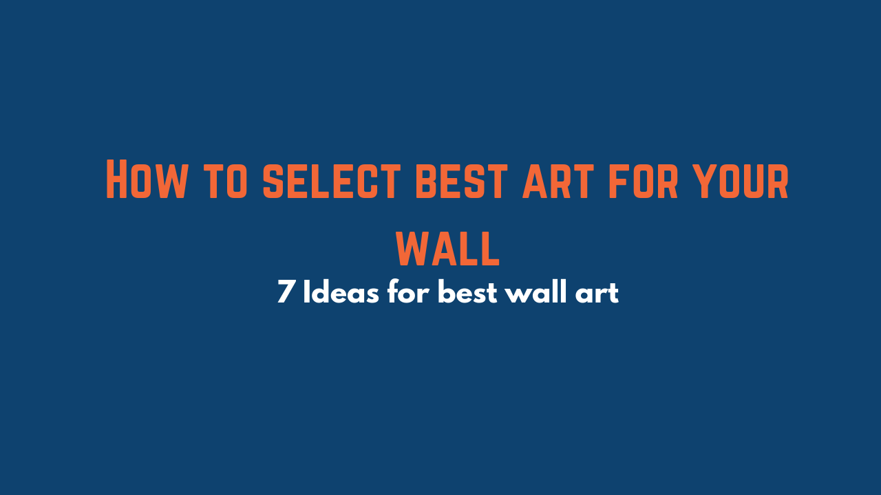 How to select best art for your wall 1