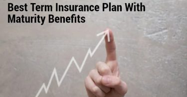 Why Should You Buy A Term Insurance Plan with Maturity Benefits